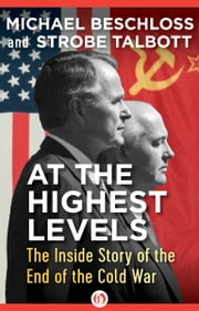At the Highest Levels - The Inside Story of the End of the Cold War ebook by Michael Beschloss,Strobe Talbott