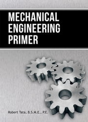 Mechanical Engineering Primer ebook by Robert Tata, B.S.M.E., P.E.