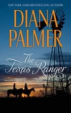 The Texas Ranger ebook by Diana Palmer