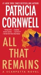 All That Remains - Scarpetta 3 ebook by Patricia Cornwell