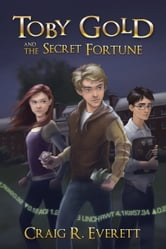 Toby Gold and the Secret Fortune ebook by Craig R. Everett