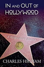 In and Out of Hollywood: A Biographer's Memoir ebook by Higham, Charles