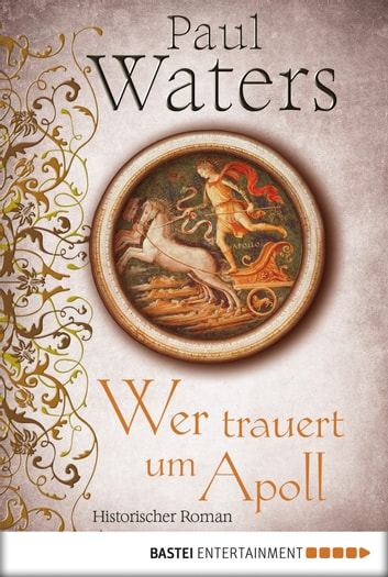 Wer trauert um Apoll - Historischer Roman ebook by Paul Waters