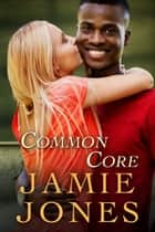 Common Core ebook by Jamie Jones
