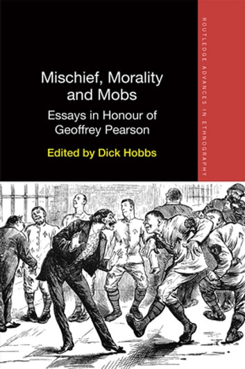 Mischief, Morality and Mobs - Essays in Honour of Geoffrey Pearson ebook by