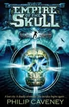 Alec Devlin: Empire of the Skull ebook by Philip Caveney