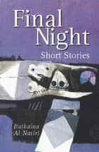 Final Night - Short Stories ebook by Buthaina al Nasiri, Denys Johnson-Davies
