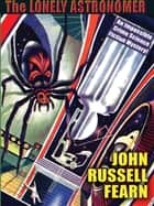 The Lonely Astronomer - Adam Quirk #2: ebook by John Russell Fearn