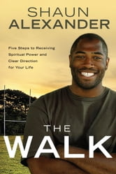 The Walk - Clear Direction and Spiritual Power for Your Life ebook by Shaun Alexander