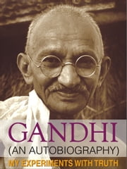My Experiments with Truth - An Autobiography ebook by M.K. Gandhi