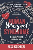 The Human Magnet Syndrome - The Codependent Narcissist Trap: Surviving Narcissistic Abuse ebook by Ross Rosenberg