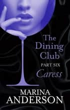 The Dining Club: Part 6 ebook by Marina Anderson