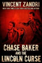 Chase Baker and the Lincoln Curse - A Chase Baker Thriller Series No. 4, #4 ebook by Vincent Zandri