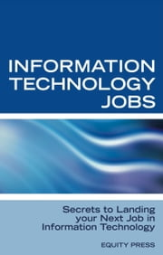 Information Technology Jobs: Secrets to Landing Your Next Job in Information Technology ebook by Equity Press