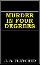 Murder in Four Degrees ebook by J. S. Fletcher