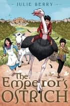 The Emperor's Ostrich ebook by Julie Berry