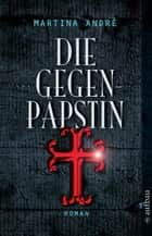 Die Gegenpäpstin - Roman eBook by Martina André