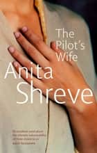 The Pilot's Wife ebook by Anita Shreve