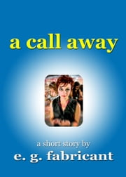 A Call Away ebook by E. G. Fabricant