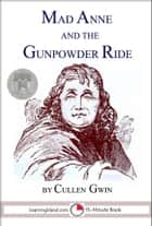 Mad Anne and the Gunpowder Ride ebook by Cullen Gwin