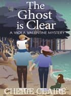 The Ghost is Clear: A Viola Valentine Mystery ebook by Cherie Claire
