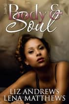 Body & Soul ebook by Liz Andrews, Lena Matthews