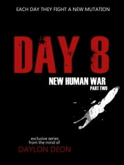Day 8 New Human War Part 2 ebook by Daylon Deon