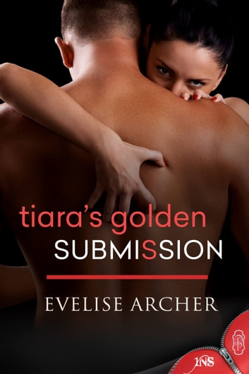 Tiara's Golden Submission ebook by Evelise Archer