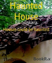 Haunted House - Houses could be haunted ebook by BR Sunkara