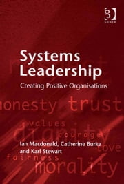 Systems Leadership - Creating Positive Organisations ebook by Ian Macdonald, Catherine Burke and Karl Stewart