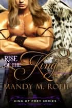 Rise of the King ebook by Mandy M. Roth