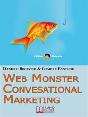 Web Monster & Conversational Marketing. Come Trasformare la Tua Impresa in un Successo. (Ebook Italiano - Anteprima Gratis) - Come Trasformare la Tua Impresa in un Successo ebook by Kobo.Web.Store.Products.Fields.ContributorFieldViewModel