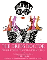 The Dress Doctor - Prescriptions for Style, From A to Z ebook by Edith Head