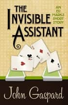 THE INVISIBLE ASSISTANT ebook by John Gaspard