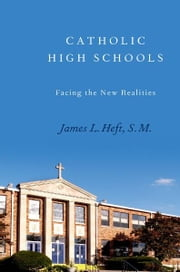 Catholic High Schools - Facing the New Realities ebook by James L. Heft, S. M.