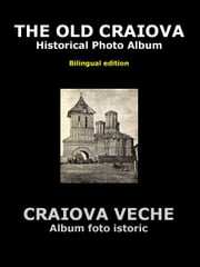 The Old Craiova - Historical Photo Album ebook by Avram, Paul