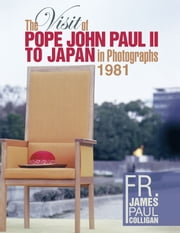 The Visit of Pope John Paul II to Japan in Photographs 1981 ebook by James Paul Colligan