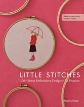 Little Stitches - 100+ Sweet Embroidery Designs • 12 Projects ebook by Aneela Hoey