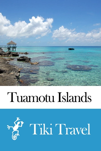 Tuamotu Islands (French Polynesia) Travel Guide - Tiki Travel ebook by Tiki Travel