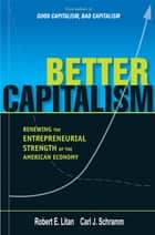 Better Capitalism ebook by Prof. Robert E. Litan,Prof. Carl J. Schramm