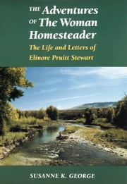 The Adventures of The Woman Homesteader - The Life and Letters of Elinore Pruitt Stewart ebook by Susanne George Bloomfield