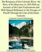 The Romance of The Colorado River: The Story of Its Discovery in 1840 With an Account of The Later Explorations and With Special Reference to The Voyages of Powell Through The Line of The Great Canyons ebook by Frederick Samuel Dellenbaugh