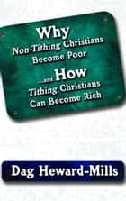 Why Non-Tithing Christians Become Poor and How Tithing Christians Can Become Rich eBook by Dag Heward-Mills