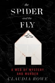 The Spider and the Fly - A Web of Memory and Murder ebook by Claudia Rowe
