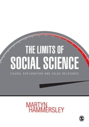 The Limits of Social Science - Causal Explanation and Value Relevance ebook by Martyn Hammersley