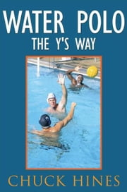 Water Polo the Y's Way ebook by Chuck Hines