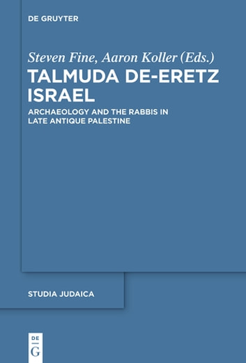 Talmuda de-Eretz Israel - Archaeology and the Rabbis in Late Antique Palestine ebook by