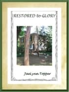 Restored to Glory ebook by JaeLynn Topper