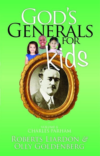 God's Generals for Kids/Charles Parham ebook by Roberts Liardon,Olly Goldenberg