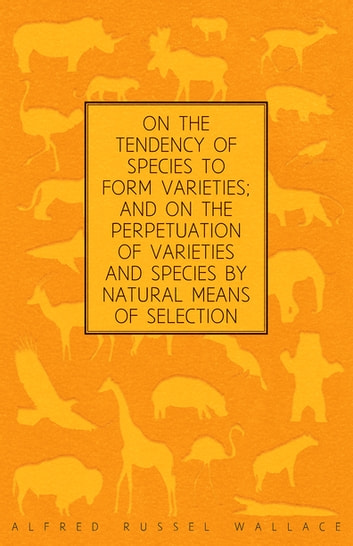 On the Tendency of Species to form Varieties; and on the Perpetuation of Varieties and Species by Natural Means of Selection ebook by Alfred Russel Wallace